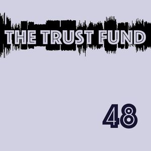 The Trust Fund - Episode 48