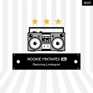 Rookie Mixtapes #007 - Featuring Lindequist