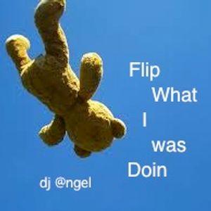 """""""Flip What I Was Doin"""" w/dj @ngel"""