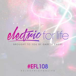 Electric For Life #EFL108 (December 20th 2016)