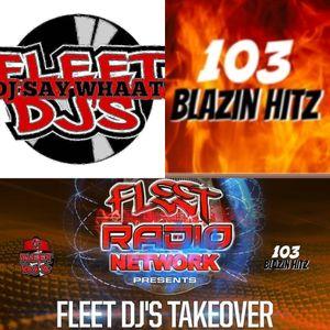 DJ SAY WHAAT!! 103BLAZINHITZ MIX #5 7p FLEET TAKEOVER radio.net/103blazinhitz