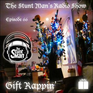 Episode 66-Gift Rappin'-The Stunt Man's Radio Show