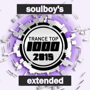 TRANCE TOP 1000- 2015 EXTENDED **PART 5 OF 19(the soulboy mix)