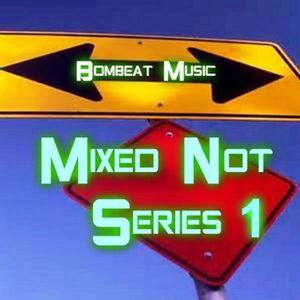 Mixed Not Series 1 - Bombeat Music