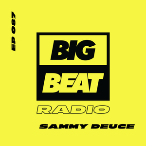 Big Beat Radio: EP #87 - Sammy Deuce (Happy Beats For Your Feet Mix)