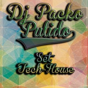 Dj Packo Pulido - Set Tech House