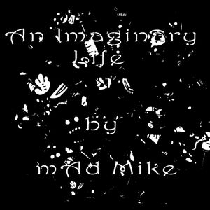 mAd Mike - An imaginary life