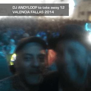 Dj Andyloop to Take away 12 (Valencia Fallas 2014)