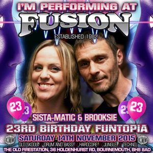 Sista-Matic B2B Brooksie with MC Fluff & Lixxy - Fusion 23rd birthday Funtopia 15/11/15
