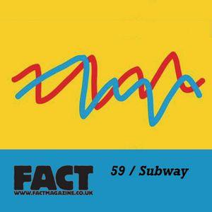FACT Mix 59: Subway