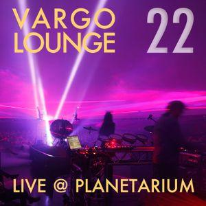 VARGO LOUNGE 22 - Live @ Planetarium