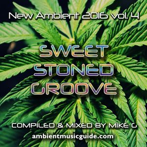 Sweet Stoned Groove - New Ambient 2016 vol 4 mixed by Mike G