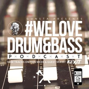 Gunsta Presents #WeLoveDrum&Bass Podcast & Kexit Guest Mix
