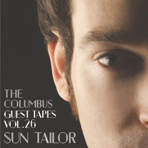 THE COLUMBUS GUEST TAPES VOL. 26- SUN TAILOR