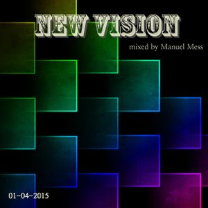 New Vision 01-04-2015 mixed by Manuel Mess (Part 1)