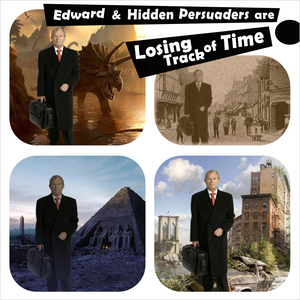 Losing Track Of Time (Edward and Hidden Persuaders)