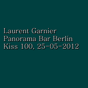 Laurent Garnier - Panorama Bar Berlin (Kiss 100) (25-05-2012)