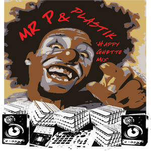 Mr P & Plastik - Happy Ghetto Mix