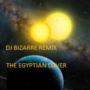 DJ BIZARRE REMIX THE  EGYPTIAN LOVER