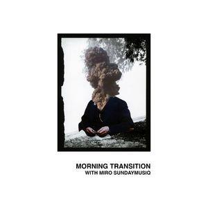 Morning Transition #10 w Miro sundayMusiq