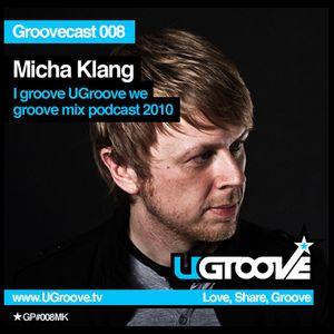 Groovecast 008: Micha Klang - I Groove, UGroove, We Groove