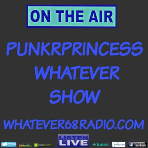 PunkrPrincess Whatever Show recorded live 8/19/2017 only @whatever68.com