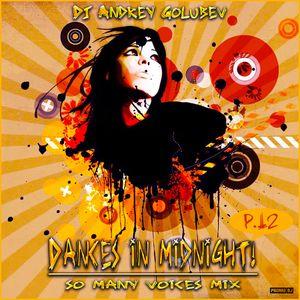 DJ Andrey Golubev - Dances in midnight! p.12 ( so many voices mix)