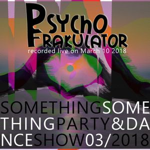 Something Something Party & Dance Show 03/2018