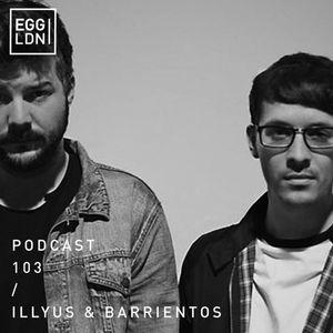 Egg London Podcast 103 - Illyus & Barrientos