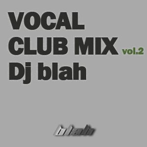 Dj blah - Vocal Club Mix Vol.2