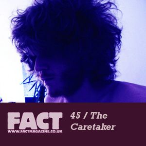 FACT Mix 45: The Caretaker
