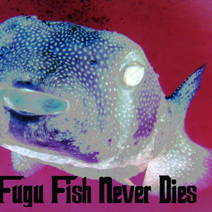 Fugu Fish Never Dies SF04