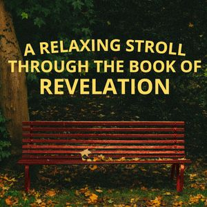 """A Relaxing Stroll Through the Book of Revelation - 01 - """"A Fresh Word of Hope"""""""