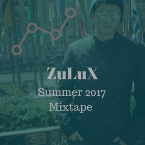 ZuLuX Summer 2017 Mixtape