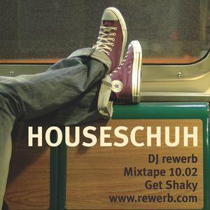Houseschuh 10.02 | Get Shaky | DJ rewerb