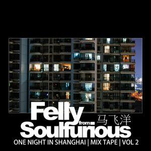 Felly Soulfurious | One Night In Shanghai | Vol 2