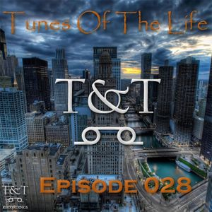 T&T – Tunes Of The Life [Episode 028]