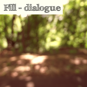 Fill - dialogue
