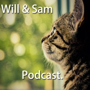 Will & Sam Podcast #6