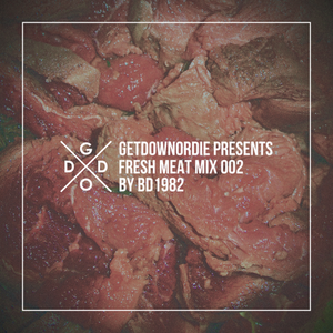 GETDOWNORDIE Presents: Fresh Meat Mix 002 by BD1982
