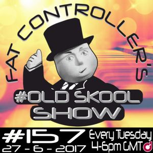 #OldSkool Show #157 with DJ Fat Controller 27th June 2017