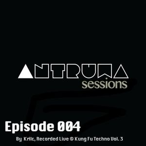 Antruwa Sessions Ep. 004  By Krilc, Recorded @ Kung Fu Techno Vol .3