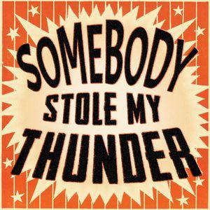Somebody Stole My Thunder