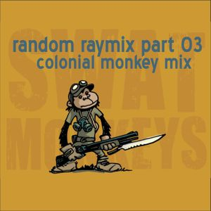 Random raymix 03 - colonial monkey mix