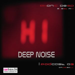 Deep Noise Podcast 03 Part 2 Guest Phonic Deep