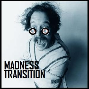 MADNESS TRANSITION