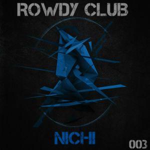NiCHi Presents ROWDY CLUB Episode 003