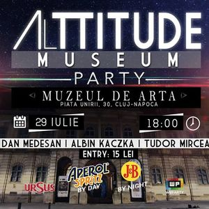 Dj Tudor Mircean @ AlTTITUDE - The Museum Experience, CJ, 29.07.17