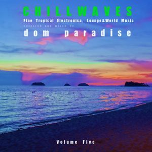 ChillWaves Vol. Five - Fine Tropical Electronica, Lounge & World Music