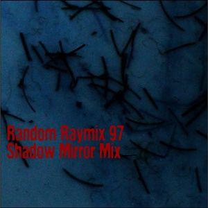 Random raymix 97 - shadow mirror mix